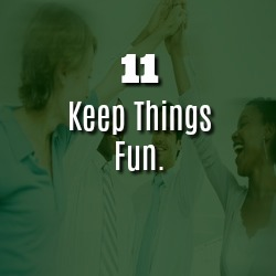KEEP THINGS FUN.
