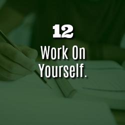 WORK ON YOURSELF.