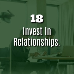 INVEST IN RELATIONSHIPS.