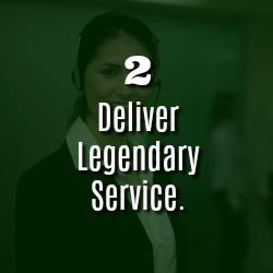 DELIVER LEGENDARY SERVICE.