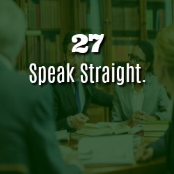 SPEAK STRAIGHT.