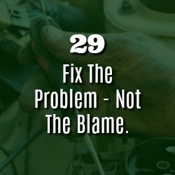 FIX THE PROBLEM- NOT THE BLAME.