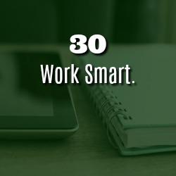 WORK SMART.