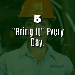 """""""BRING IT"""" EVERY DAY."""