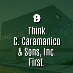 THINK C. CARAMANICO & SONS, INC. FIRST.